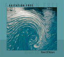 AGITATION FREE / RIVER OF RETURN